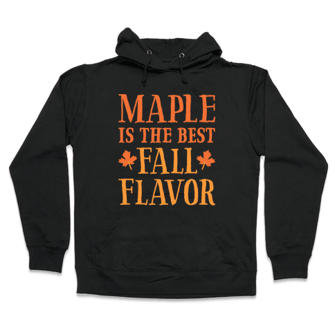 Maple Is The Best Fall Flavor Hooded Sweatshirt