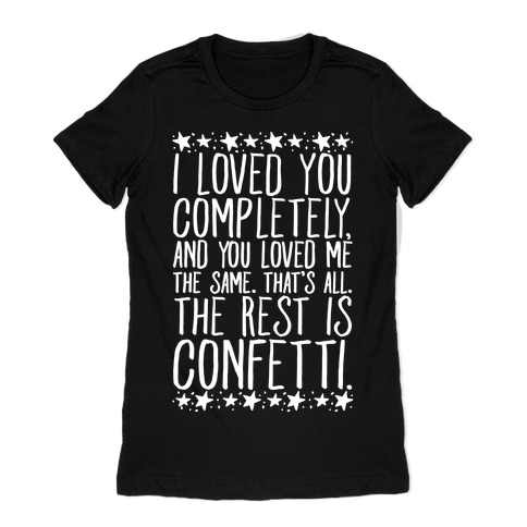 I Loved You Completely Quote White Print Womens T-Shirt