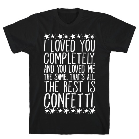 I Loved You Completely Quote White Print T-Shirt