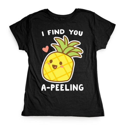 I Find You A-peeling Womens T-Shirt