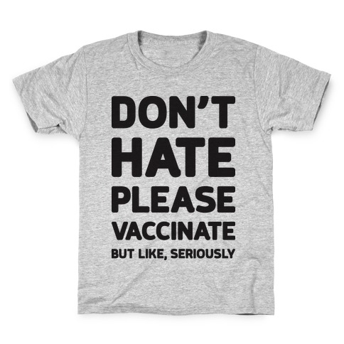 Don't Hate Vaccinate But Like, Seriously Kids T-Shirt