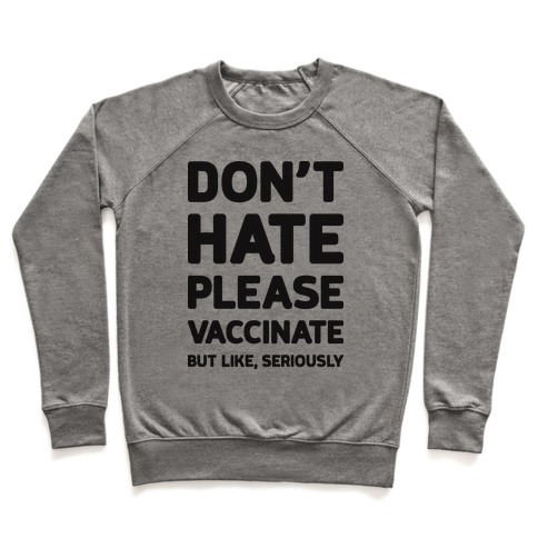 Don't Hate Vaccinate But Like, Seriously Pullover