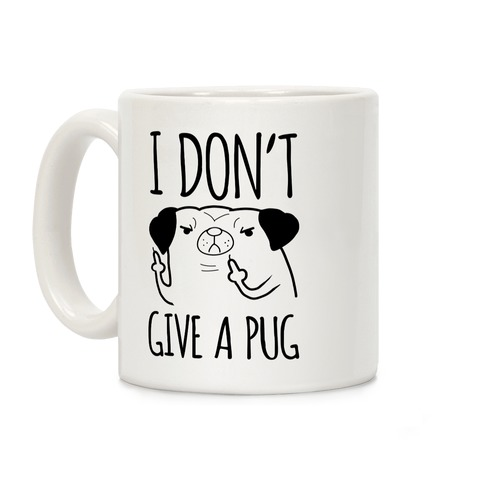 I Don't Give A Pug Coffee Mug