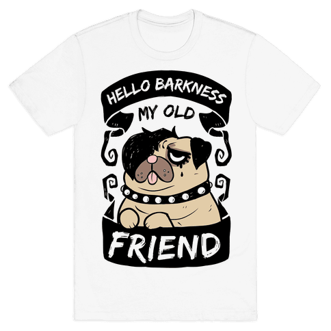 Hello Barkness My Old Friend Mens/Unisex T-Shirt