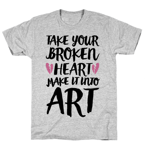 Take Your Broken Heart Make It Into Art Mens T-Shirt