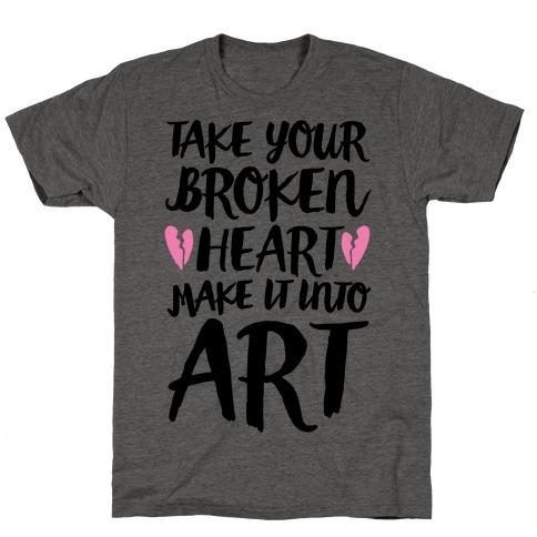 Take Your Broken Heart Make It Into Art T-Shirt