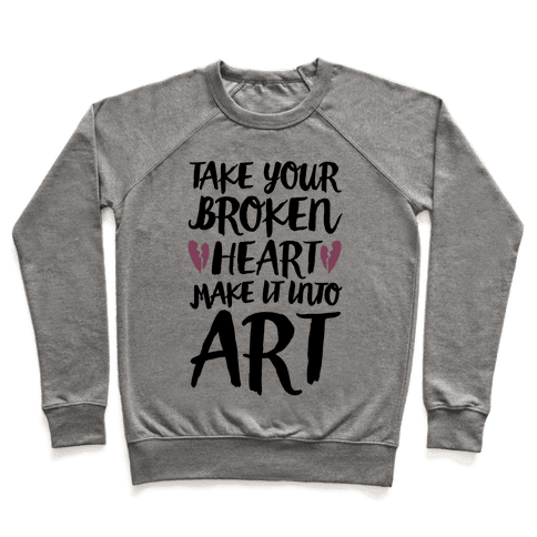 Take Your Broken Heart Make It Into Art Pullover