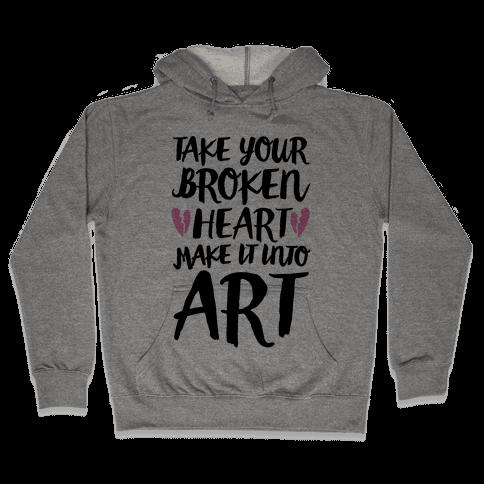 Take Your Broken Heart Make It Into Art Hooded Sweatshirt