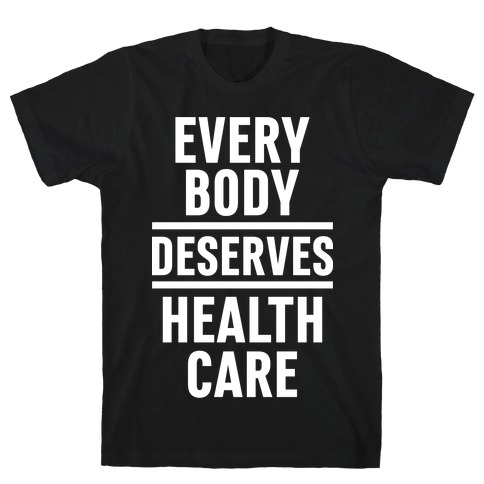 Every Body Deserves Health Care Mens/Unisex T-Shirt
