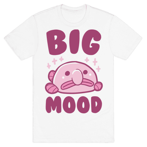 Big Mood - Blob Fish Mens T-Shirt
