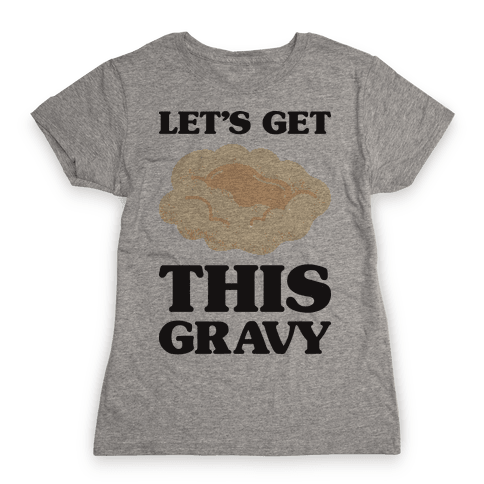 Let's Get This Gravy Womens T-Shirt