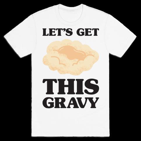 Let's Get This Gravy Mens T-Shirt