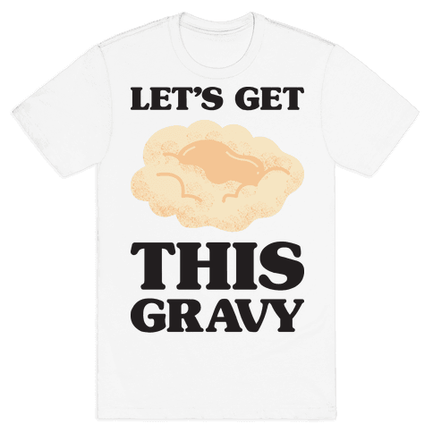 Let's Get This Gravy Mens T-Shirt