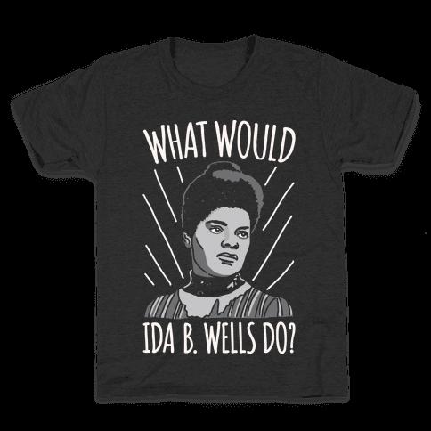 What Would Ida B. Wells Do White Print Kids T-Shirt