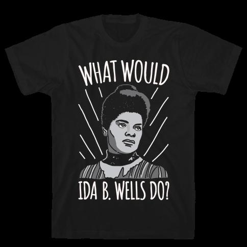 What Would Ida B. Wells Do White Print Mens T-Shirt