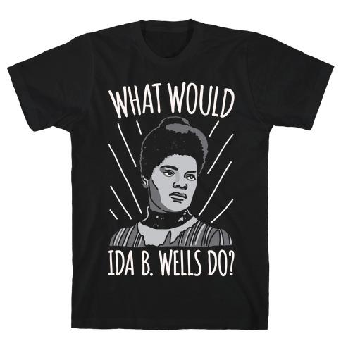 What Would Ida B. Wells Do White Print T-Shirt