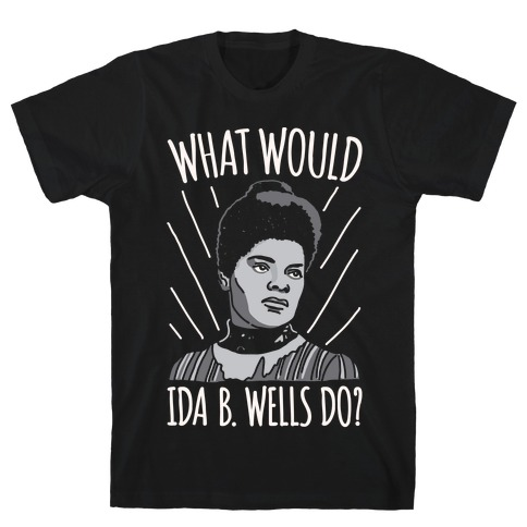 What Would Ida B. Wells Do T-Shirt