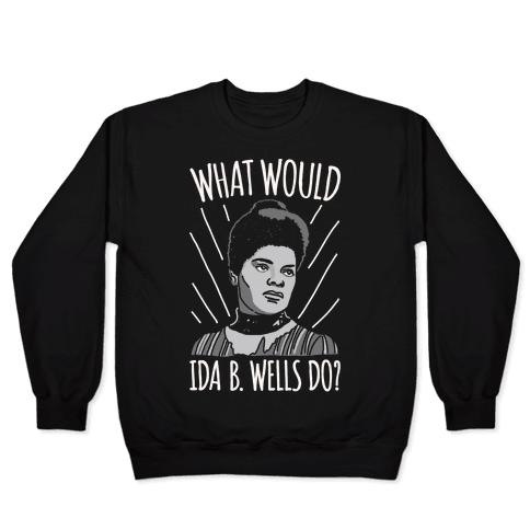 What Would Ida B. Wells Do White Print Pullover