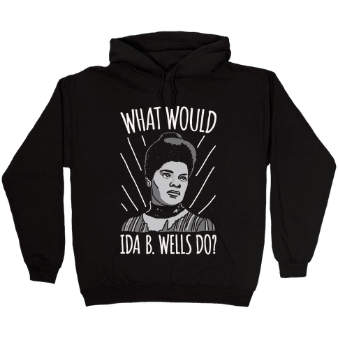 What Would Ida B. Wells Do White Print Hooded Sweatshirt