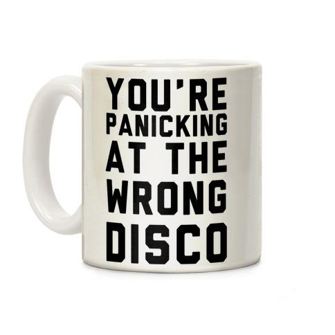 You're Panicking at the Wrong Disco Coffee Mug