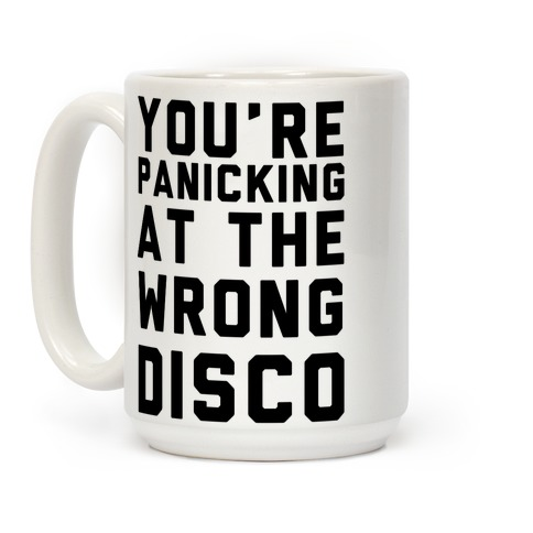 You're Panicking at the Wrong Disco Coffee Mug