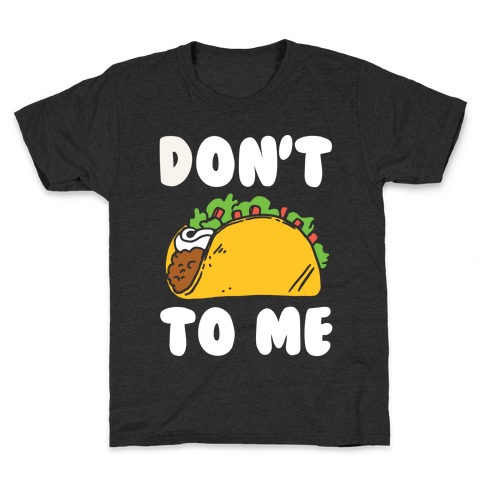 Don't Taco To Me Kids T-Shirt
