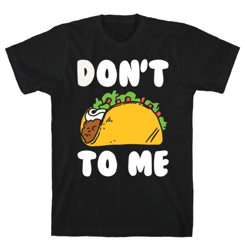 Don't Taco To Me T-Shirt