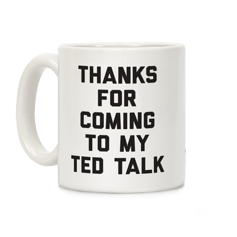 Thanks For Coming To My Ted Talk Coffee Mug