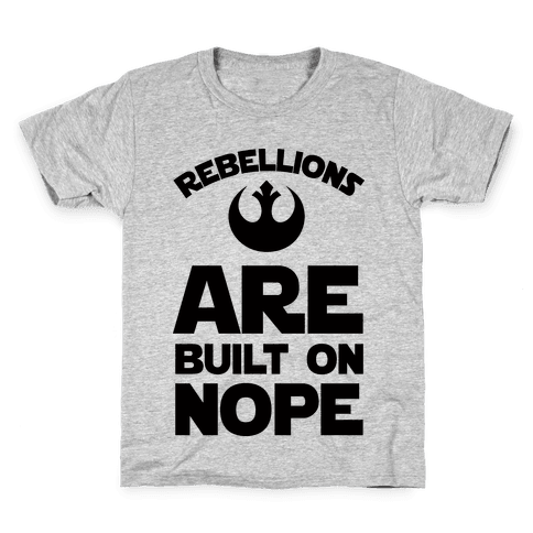 Rebellions Are Built On Nope Kids T-Shirt