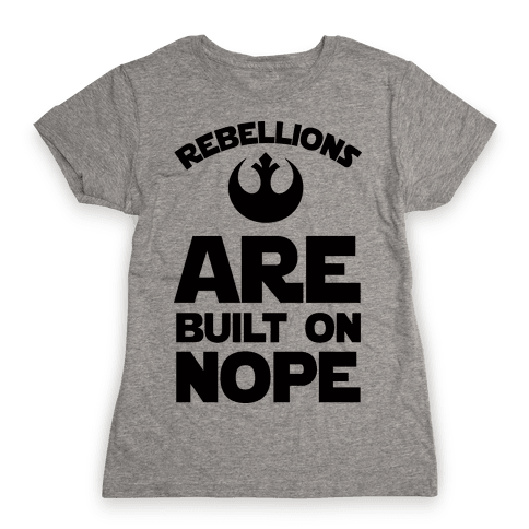 Rebellions Are Built On Nope Womens T-Shirt