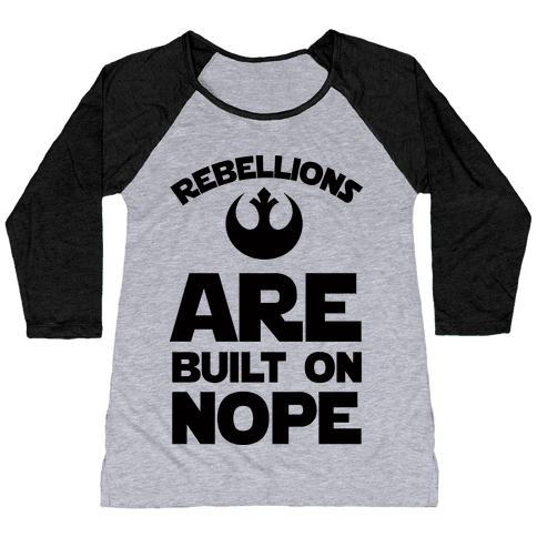 Rebellions Are Built On Nope Baseball Tee