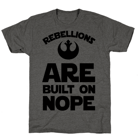 Rebellions Are Built On Nope Mens T-Shirt