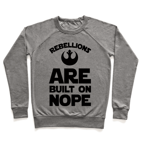 Rebellions Are Built On Nope Pullover
