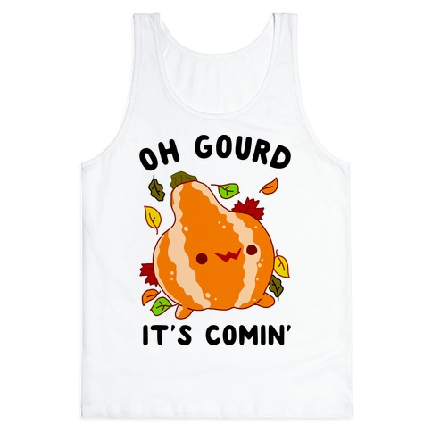 Oh Gourd It's Comin' Tank Top