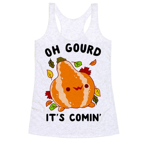 Oh Gourd It's Comin' Racerback Tank Top