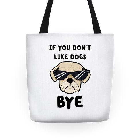 If You Don't Like Dogs, Bye Tote