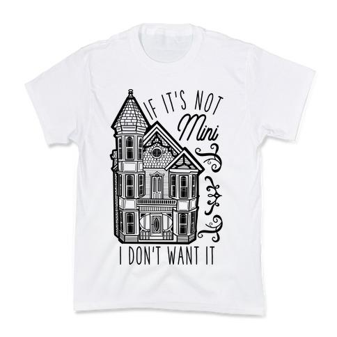 If It's Not Mini I Don't Want It White Kids T-Shirt