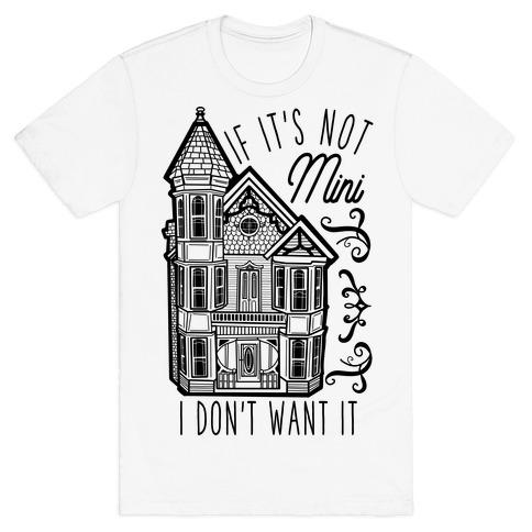 If It's Not Mini I Don't Want It White T-Shirt