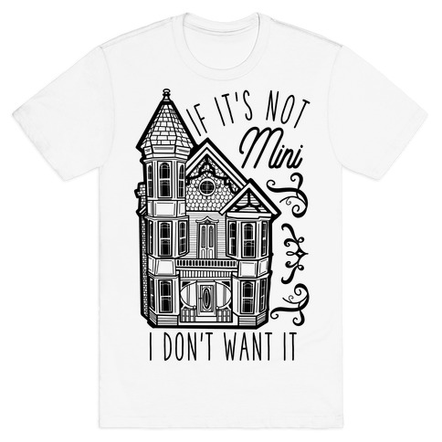 If It's Not Mini I Don't Want It White T-Shirt