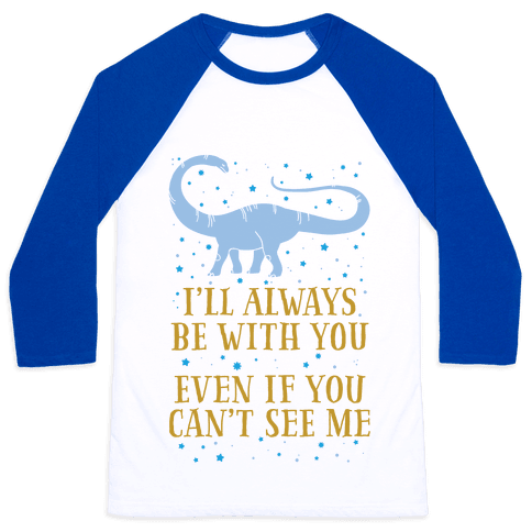I'll Always Be With You Even If You Can't See Me Baseball Tee