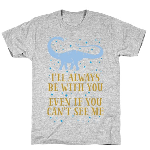 I'll Always Be With You Even If You Can't See Me T-Shirt