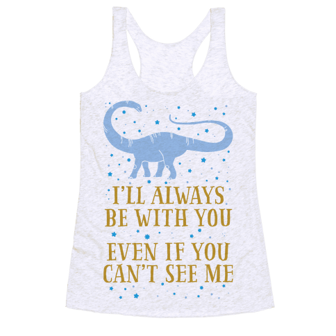 I'll Always Be With You Even If You Can't See Me Racerback Tank Top