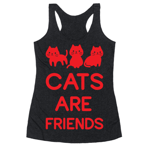 Cats Are Friends Racerback Tank Top