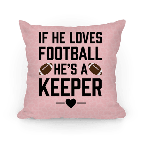 If He Loves Football He's A Keeper Pillow