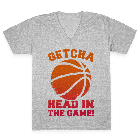 Getcha Head In The Game! V-Neck Tee Shirt
