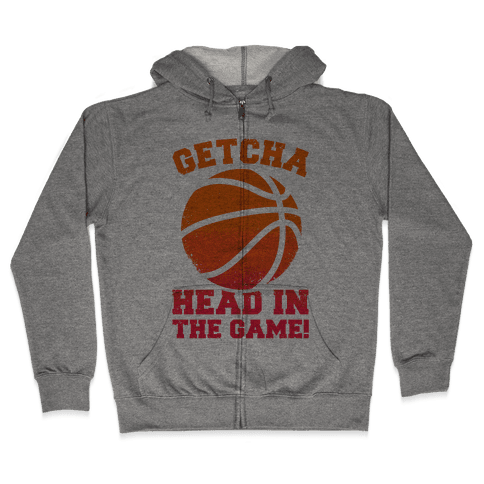 Getcha Head In The Game! Zip Hoodie