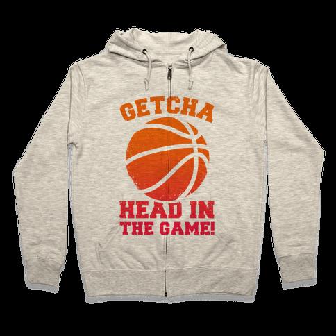 Getcha Head In The Game! Zip Hoodie