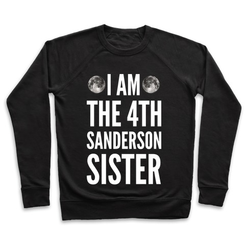 I Am The 4th Sanderson Sister Pullover