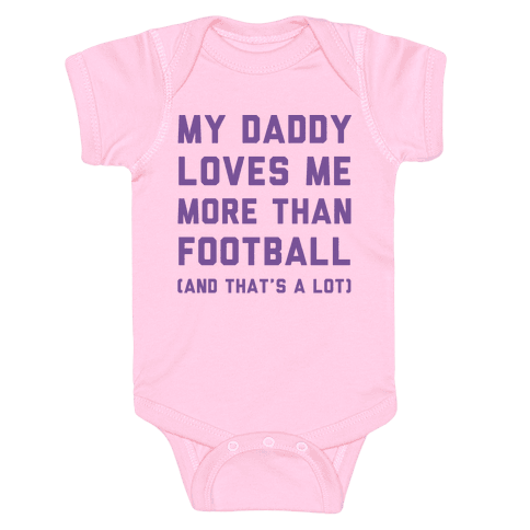 My Daddy Loves Me More Than Football (And That's A lot) Baby Onesy