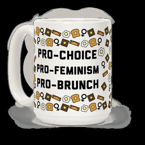 Pro-Choice Pro-Feminism Pro-Brunch